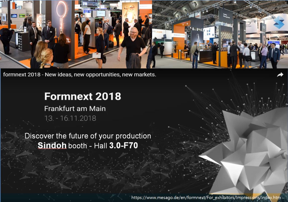 Welcome All to Formnext 2018, The World Leading Additive Manufacturing Show in Frankfurt, Germany (November 13~16, 2018) (Sindoh: Booth F70, Hall 3.0)