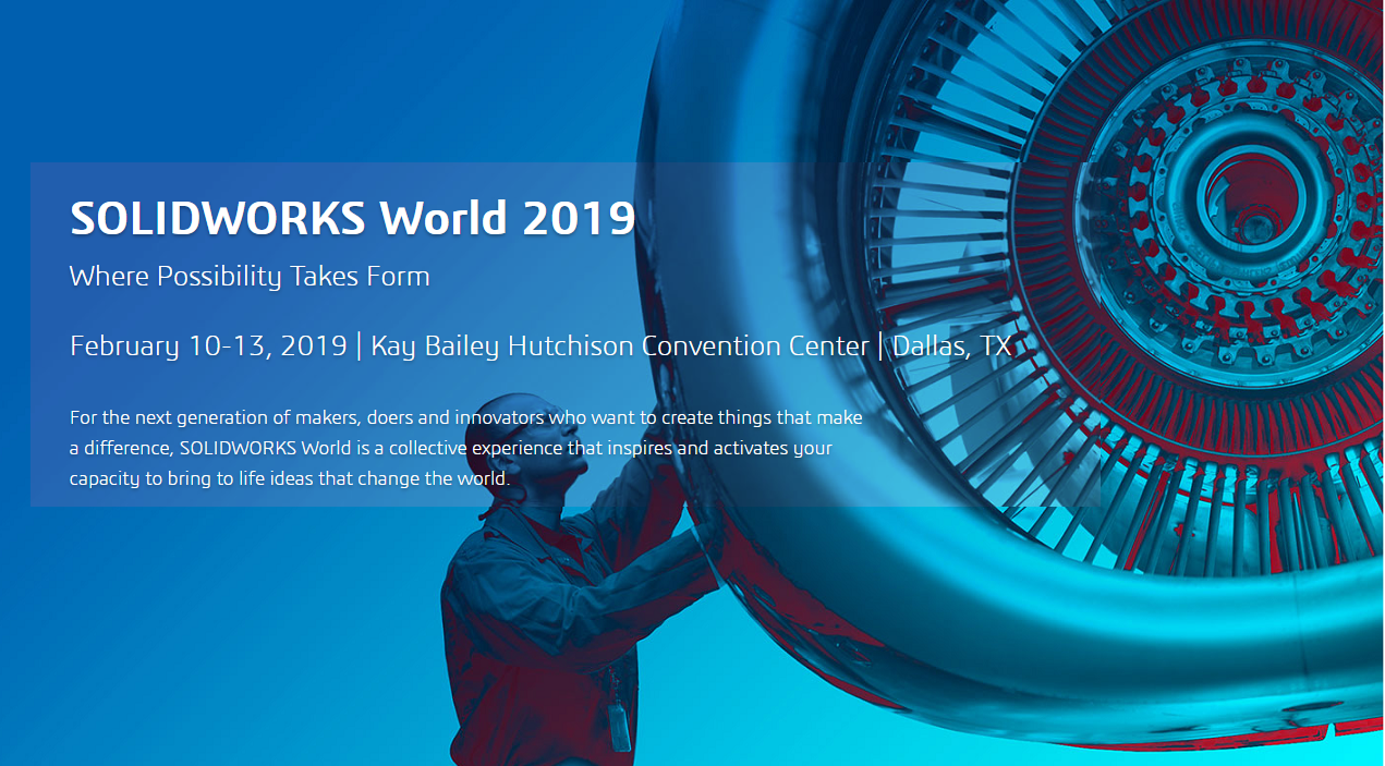 Welcome All to Solidworks World 2019, in Dallas, Texas, USA on Feb. 10th~13th, 2019
